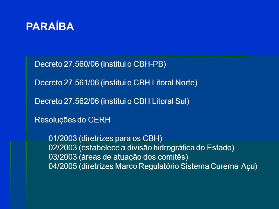 PARAÍBA Decreto 25.563/04 (custos da outorga) Decreto 25.764/05 (cria as câmaras técnicas do CERH) Decreto 7.779/05 (cria a AESA) Decreto 26.223/05 (d
