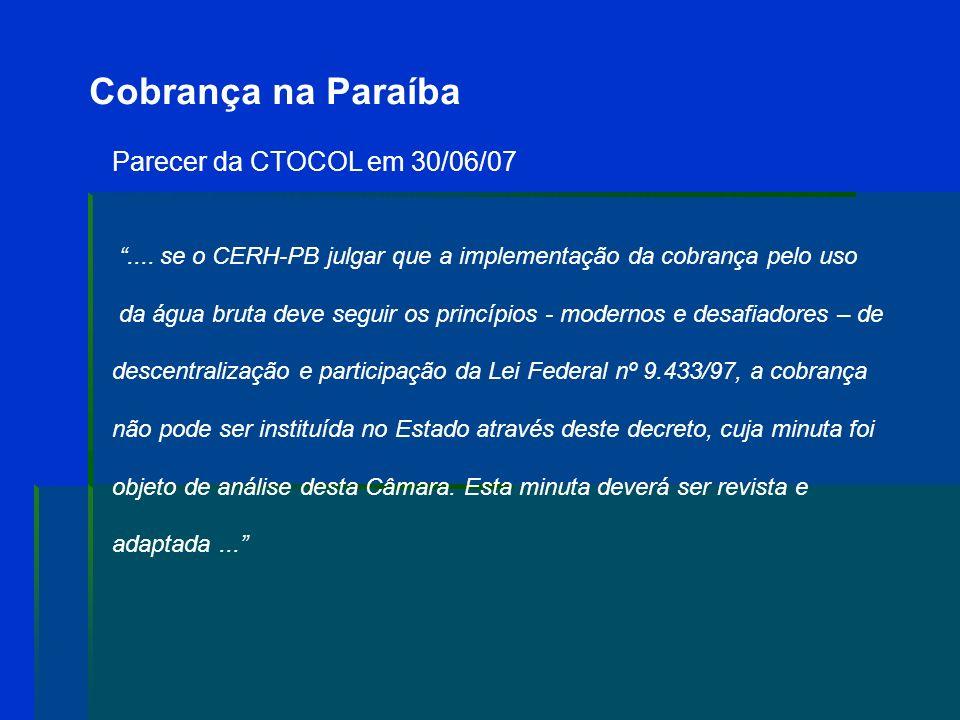 Cobrança na Paraíba Parecer da CTOCOL em 30/06/07 O estabelecimento da cobrança – através do decreto cuja minuta foi objeto de análise desta Câmara –