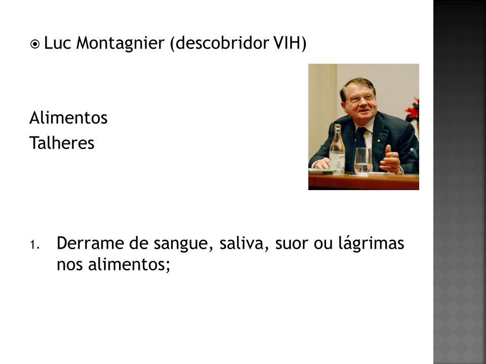 Luc Montagnier (descobridor VIH) Alimentos Talheres 1. Derrame de sangue, saliva, suor ou lágrimas nos alimentos;