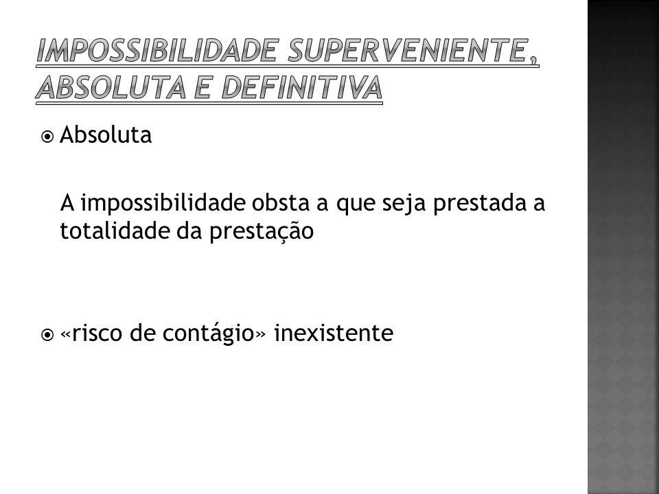 Absoluta A impossibilidade obsta a que seja prestada a totalidade da prestação «risco de contágio» inexistente