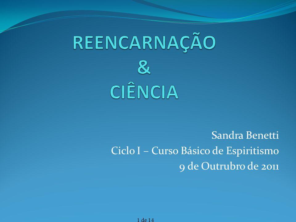 1 de 14 Sandra Benetti Ciclo I – Curso Básico de Espiritismo 9 de Outrubro de 2011