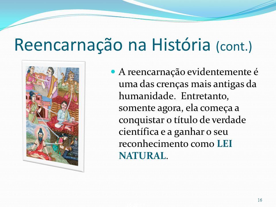 16 de 14 Reencarnação na História (cont.) A reencarnação evidentemente é uma das crenças mais antigas da humanidade. Entretanto, somente agora, ela co