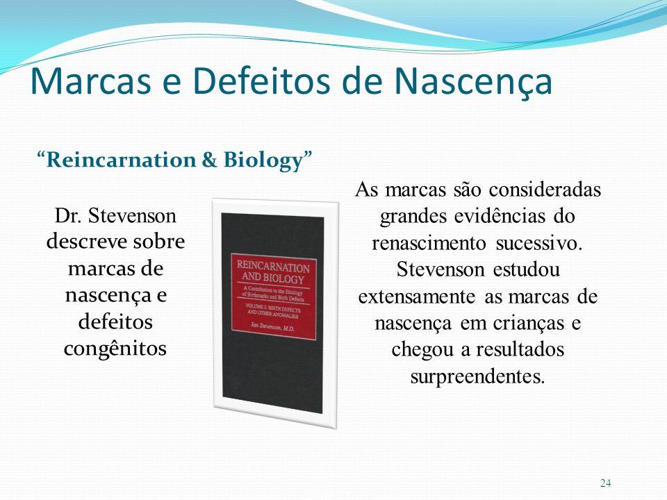 24 de 14 Marcas e Defeitos de Nascença Reincarnation & Biology Dr. Stevenson descreve sobre marcas de nascença e defeitos congênitos As marcas são con