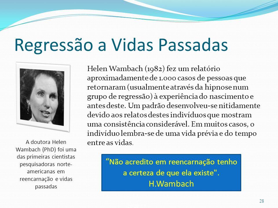 28 de 14 Regressão a Vidas Passadas A doutora Helen Wambach (PhD) foi uma das primeiras cientistas pesquisadoras norte- americanas em reencarnação e v