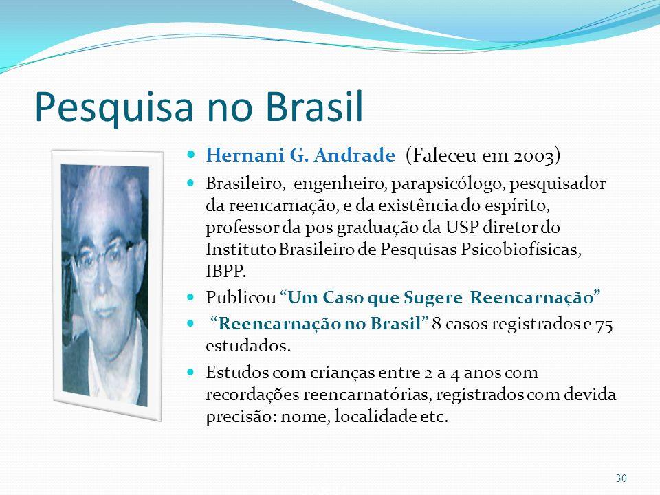 30 de 14 Pesquisa no Brasil Hernani G. Andrade (Faleceu em 2003) Brasileiro, engenheiro, parapsicólogo, pesquisador da reencarnação, e da existência d