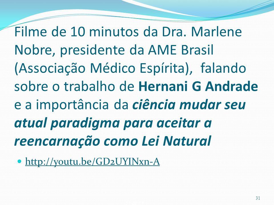 31 de 14 Filme de 10 minutos da Dra. Marlene Nobre, presidente da AME Brasil (Associação Médico Espírita), falando sobre o trabalho de Hernani G Andra