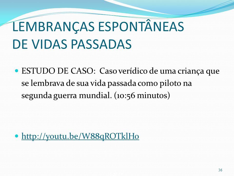 36 de 14 LEMBRANÇAS ESPONTÂNEAS DE VIDAS PASSADAS ESTUDO DE CASO: Caso verídico de uma criança que se lembrava de sua vida passada como piloto na segu