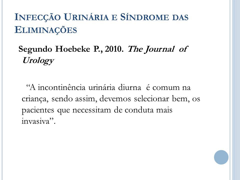 I NFECÇÃO U RINÁRIA E S ÍNDROME DAS E LIMINAÇÕES Segundo Hoebeke P., 2010. The Journal of Urology A incontinência urinária diurna é comum na criança,