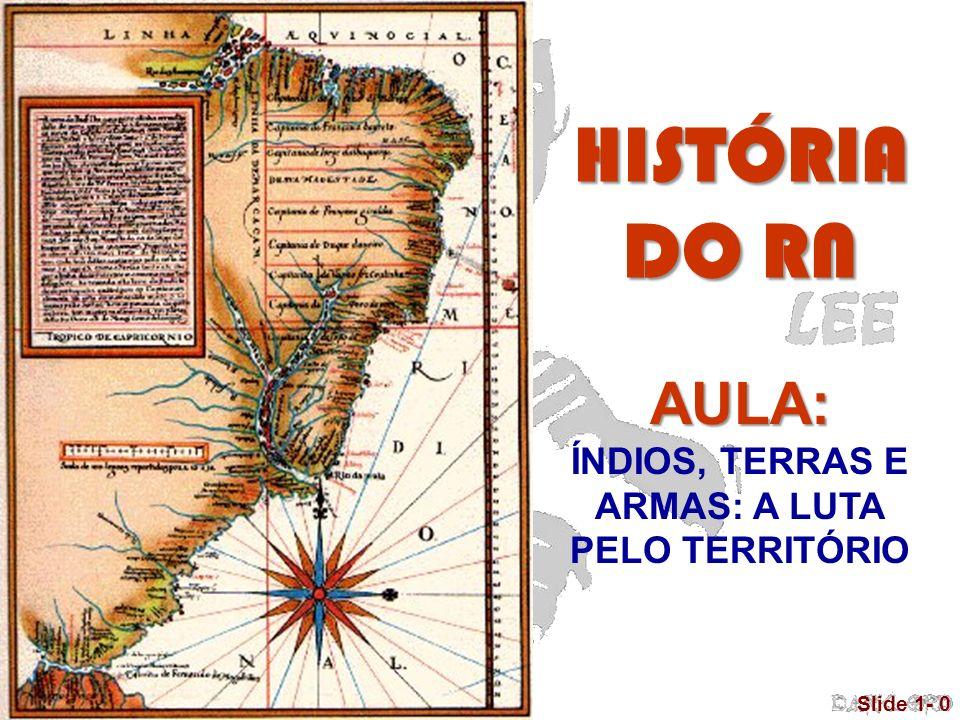 © 2005 Pearson Education, Inc. Slide 1- 0 AULA: ÍNDIOS, TERRAS E ARMAS: A LUTA PELO TERRITÓRIO HISTÓRIA DO RN