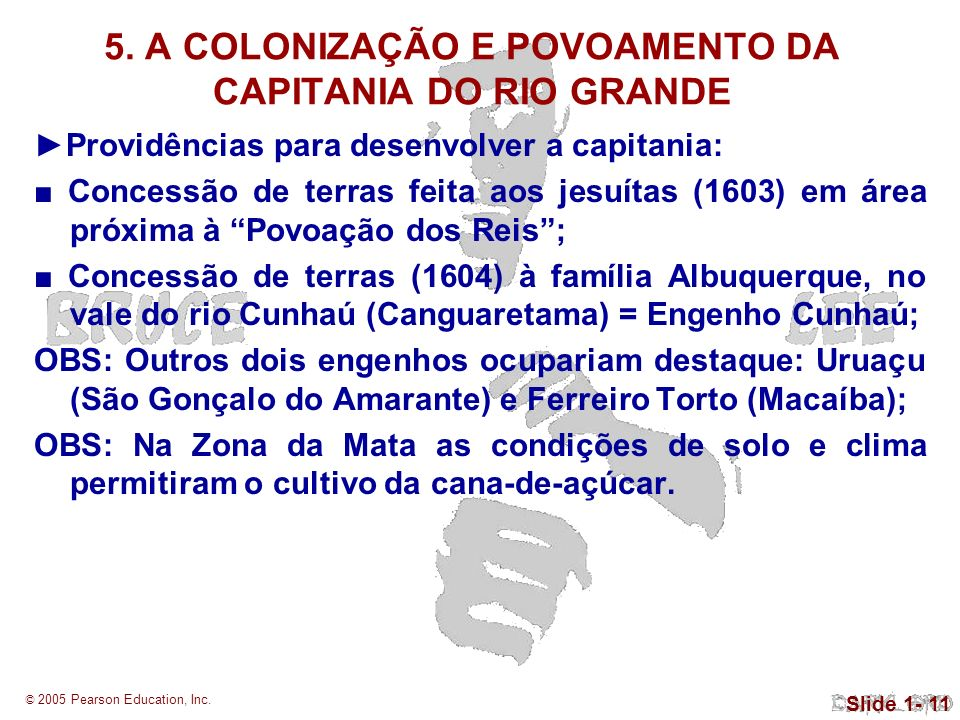 © 2005 Pearson Education, Inc. Slide 1- 11 5. A COLONIZAÇÃO E POVOAMENTO DA CAPITANIA DO RIO GRANDE Providências para desenvolver a capitania: Concess