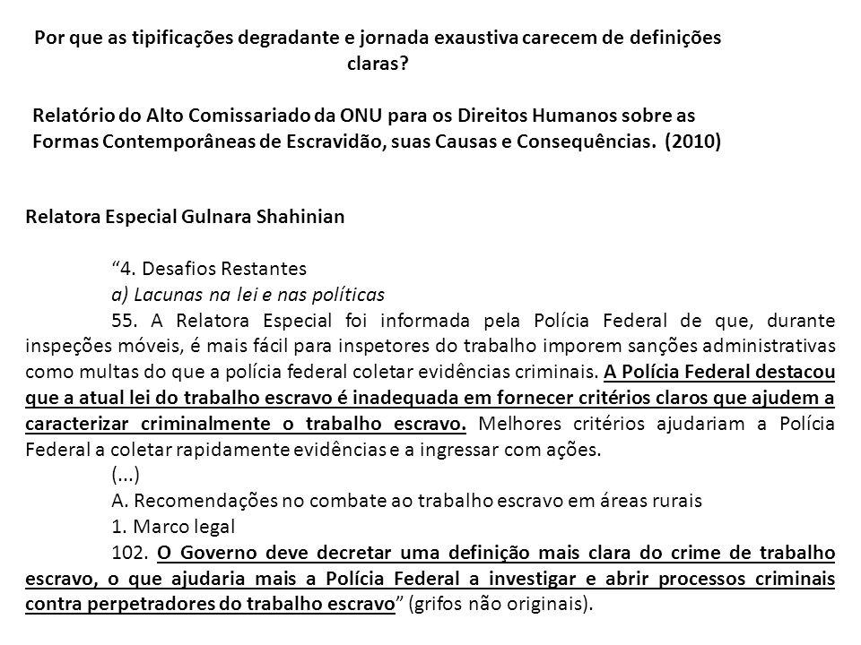 Relatora Especial Gulnara Shahinian 4. Desafios Restantes a) Lacunas na lei e nas políticas 55. A Relatora Especial foi informada pela Polícia Federal