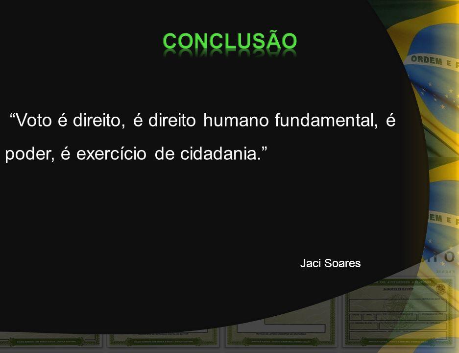 Voto é direito, é direito humano fundamental, é poder, é exercício de cidadania. Jaci Soares