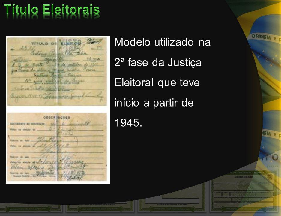 Modelo utilizado na 2ª fase da Justiça Eleitoral que teve início a partir de 1945.