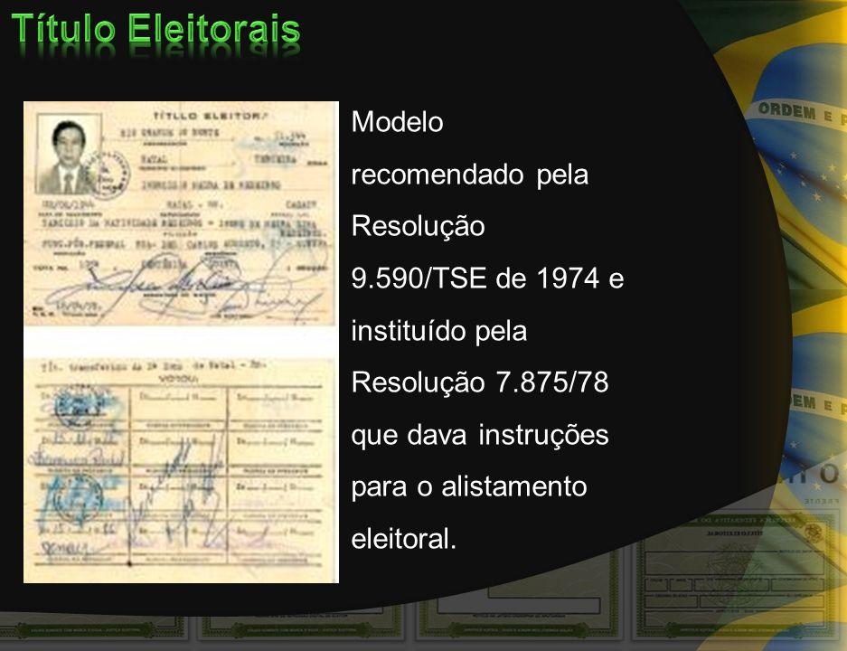 Modelo recomendado pela Resolução 9.590/TSE de 1974 e instituído pela Resolução 7.875/78 que dava instruções para o alistamento eleitoral.