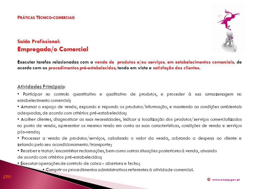Saída Profissional: Empregada/o Comercial Executar tarefas relacionadas com a venda de produtos e/ou serviços, em estabelecimentos comerciais, de acor