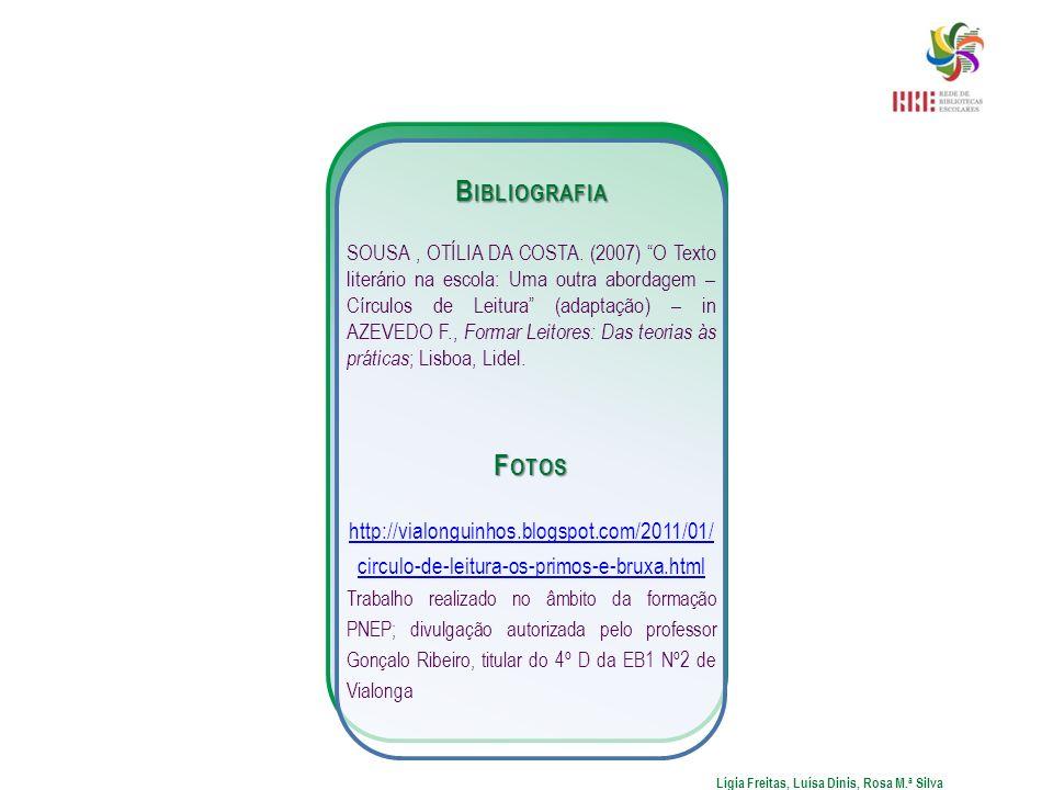 B IBLIOGRAFIA SOUSA, OTÍLIA DA COSTA. (2007) O Texto literário na escola: Uma outra abordagem – Círculos de Leitura (adaptação) – in AZEVEDO F., Forma