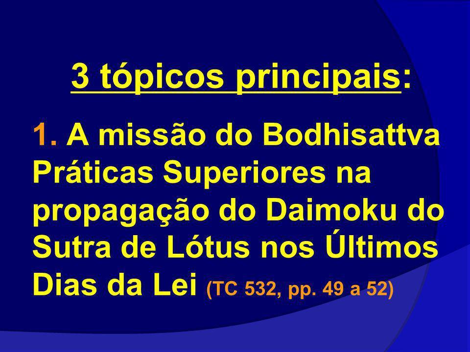 3 tópicos principais: 1. A missão do Bodhisattva Práticas Superiores na propagação do Daimoku do Sutra de Lótus nos Últimos Dias da Lei (TC 532, pp. 4