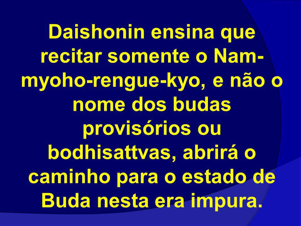 Daishonin ensina que recitar somente o Nam- myoho-rengue-kyo, e não o nome dos budas provisórios ou bodhisattvas, abrirá o caminho para o estado de Bu