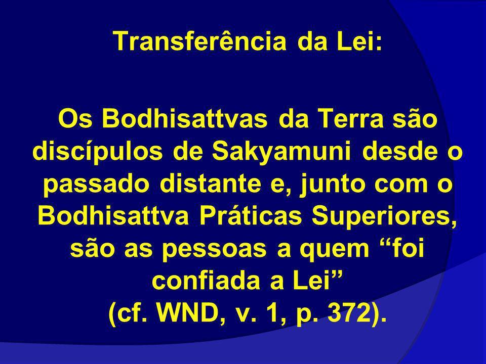 Transferência da Lei: Os Bodhisattvas da Terra são discípulos de Sakyamuni desde o passado distante e, junto com o Bodhisattva Práticas Superiores, sã