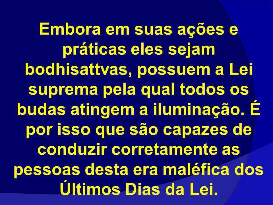 Embora em suas ações e práticas eles sejam bodhisattvas, possuem a Lei suprema pela qual todos os budas atingem a iluminação. É por isso que são capaz