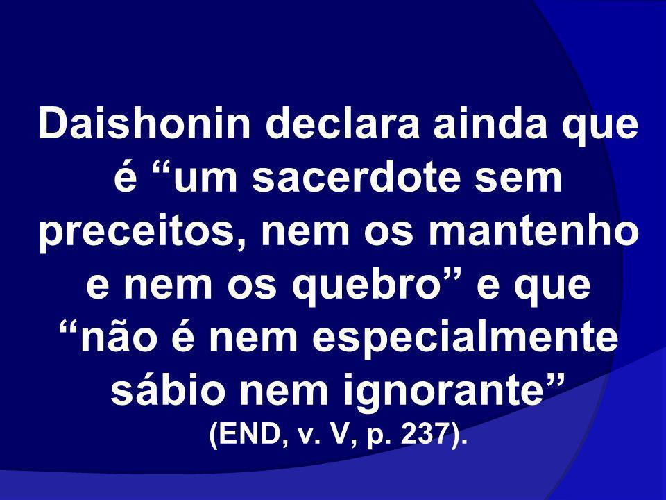 Daishonin declara ainda que é um sacerdote sem preceitos, nem os mantenho e nem os quebro e quenão é nem especialmente sábio nem ignorante (END, v. V,