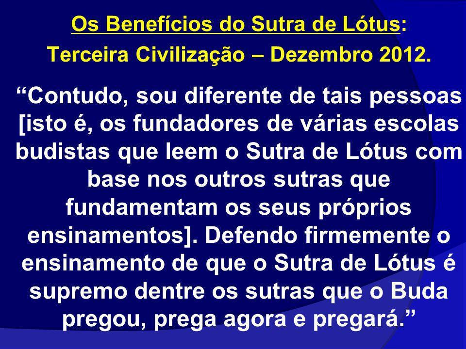 Os Benefícios do Sutra de Lótus: Terceira Civilização – Dezembro 2012. Contudo, sou diferente de tais pessoas [isto é, os fundadores de várias escolas