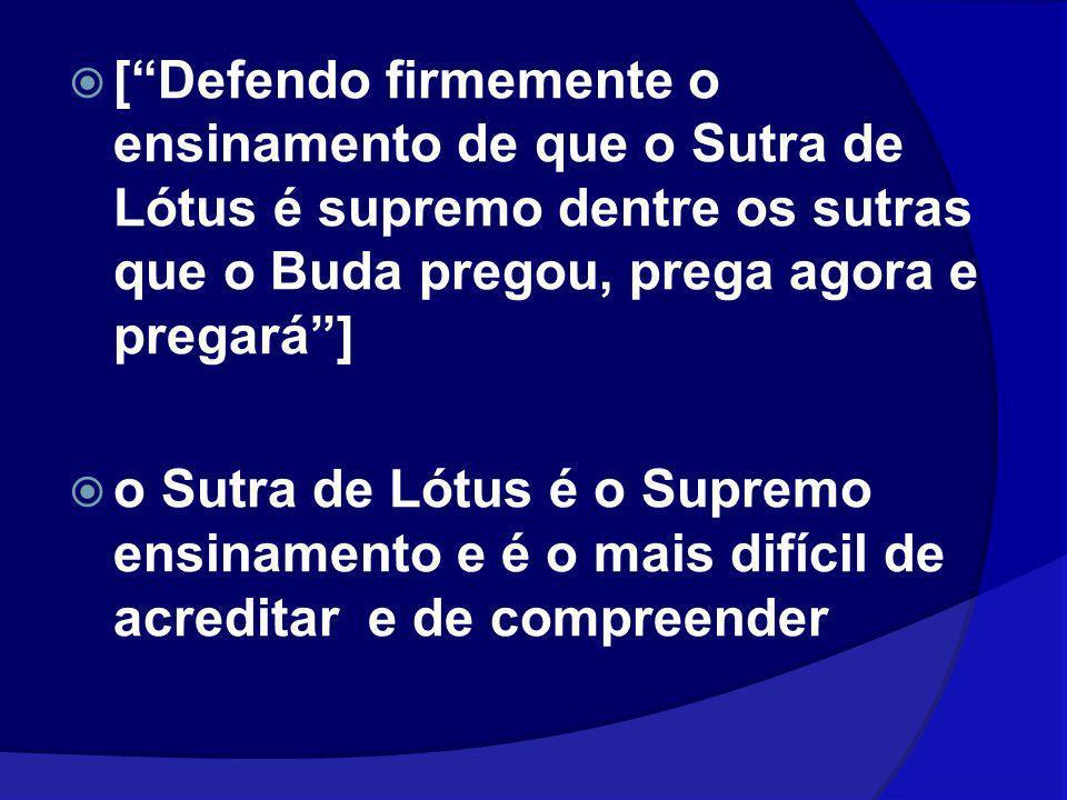 [Defendo firmemente o ensinamento de que o Sutra de Lótus é supremo dentre os sutras que o Buda pregou, prega agora e pregará] o Sutra de Lótus é o Su