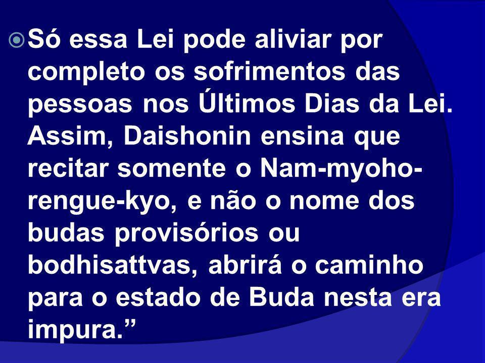 Só essa Lei pode aliviar por completo os sofrimentos das pessoas nos Últimos Dias da Lei. Assim, Daishonin ensina que recitar somente o Nam-myoho- ren