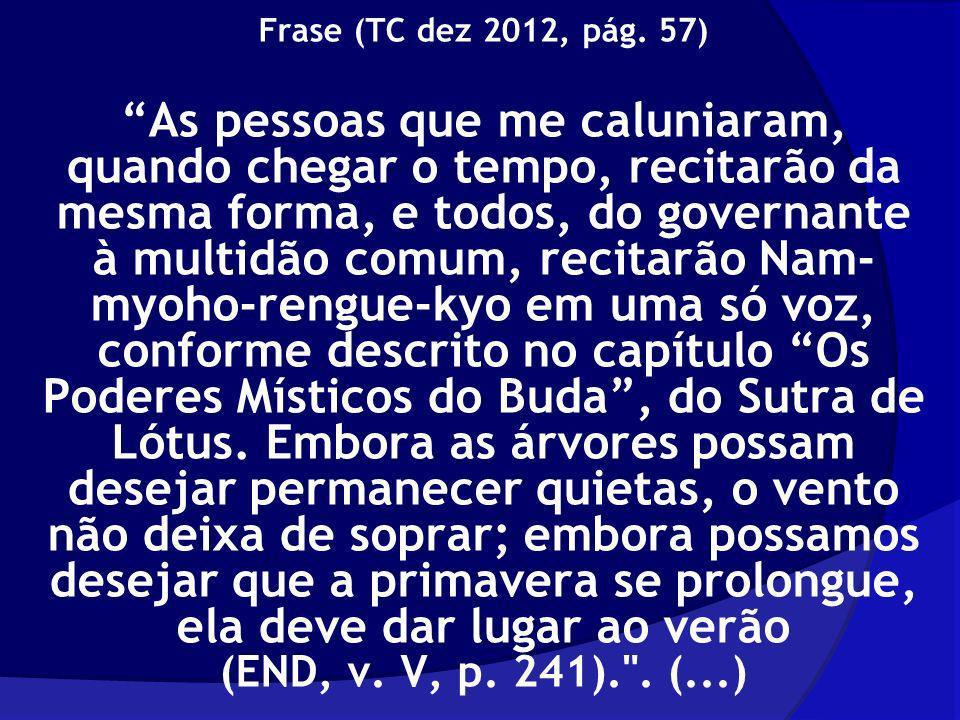 Frase (TC dez 2012, pág. 57) As pessoas que me caluniaram, quando chegar o tempo, recitarão da mesma forma, e todos, do governante à multidão comum, r