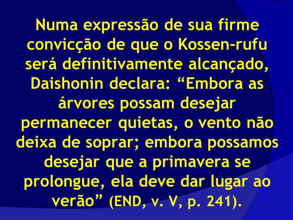 Numa expressão de sua firme convicção de que o Kossen-rufu será definitivamente alcançado, Daishonin declara: Embora as árvores possam desejar permane