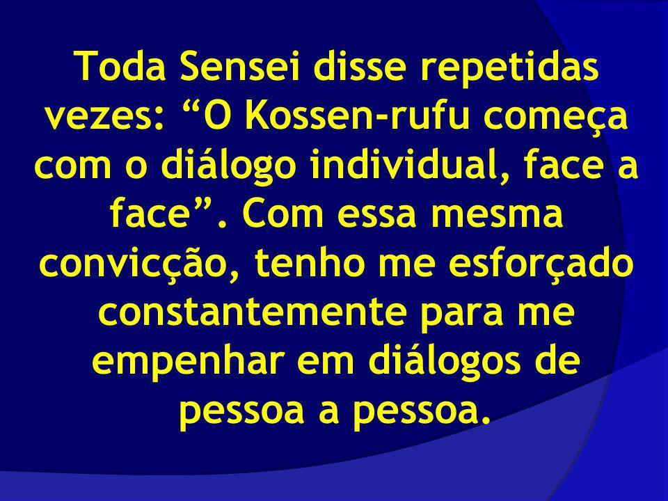 Toda Sensei disse repetidas vezes: O Kossen-rufu começa com o diálogo individual, face a face. Com essa mesma convicção, tenho me esforçado constantem