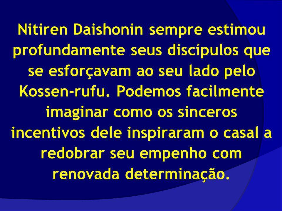 Nitiren Daishonin sempre estimou profundamente seus discípulos que se esforçavam ao seu lado pelo Kossen-rufu. Podemos facilmente imaginar como os sin