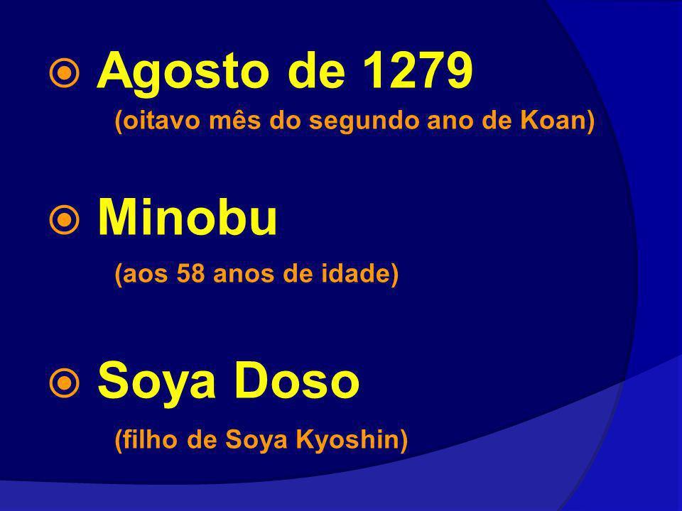 Agosto de 1279 (oitavo mês do segundo ano de Koan) Minobu (aos 58 anos de idade) Soya Doso (filho de Soya Kyoshin)