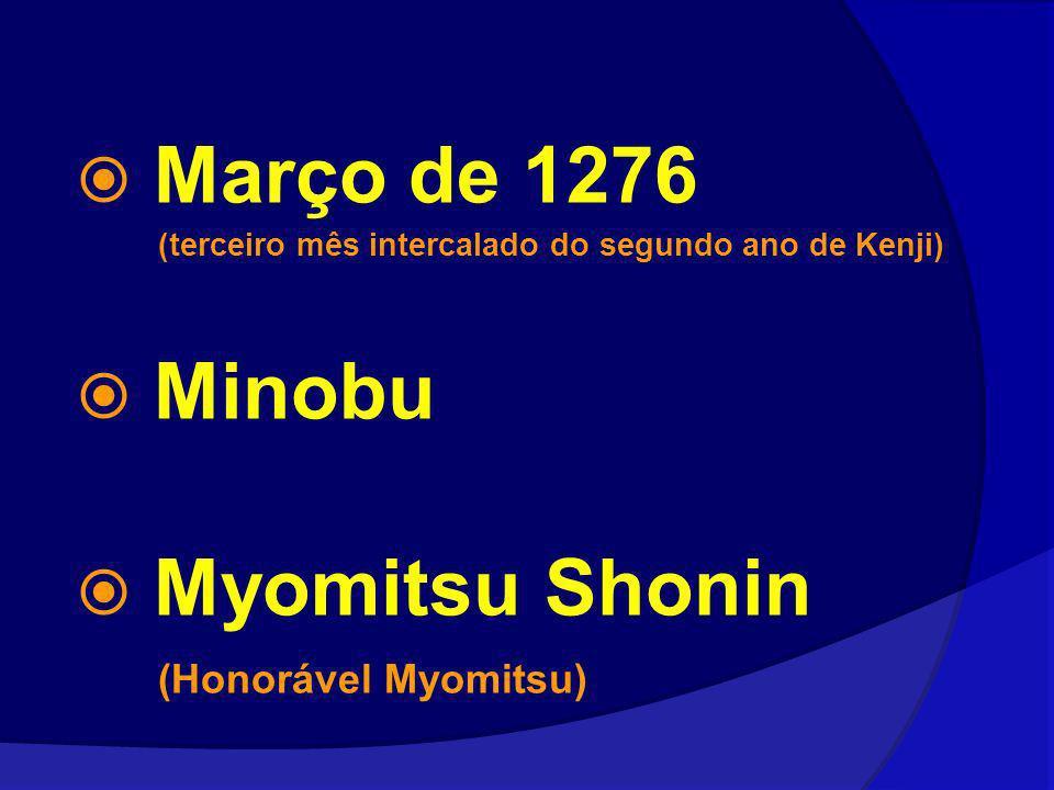 Março de 1276 (terceiro mês intercalado do segundo ano de Kenji) Minobu Myomitsu Shonin (Honorável Myomitsu)