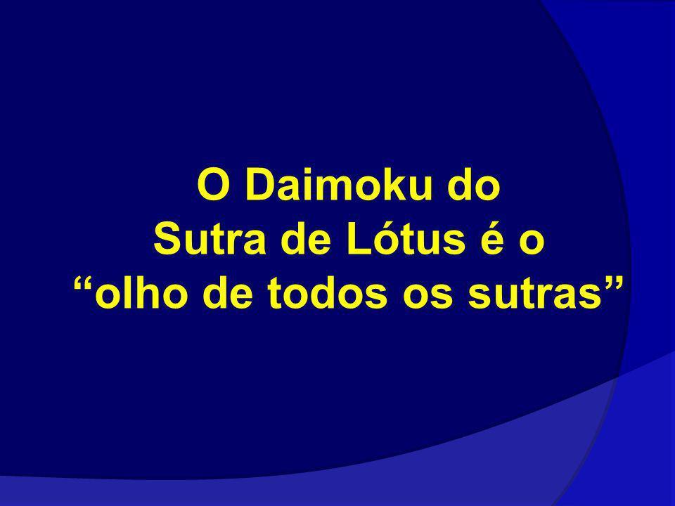 O Daimoku do Sutra de Lótus é oolho de todos os sutras