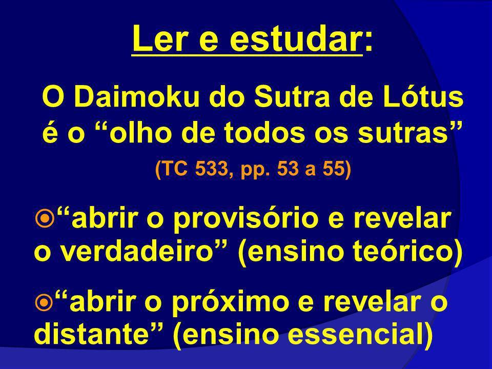 Ler e estudar: O Daimoku do Sutra de Lótus é o olho de todos os sutras (TC 533, pp. 53 a 55) abrir o provisório e revelar o verdadeiro (ensino teórico
