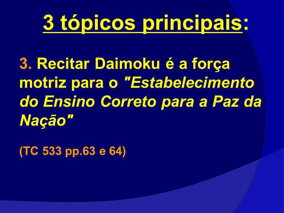 3 tópicos principais: 3. Recitar Daimoku é a força motriz para o