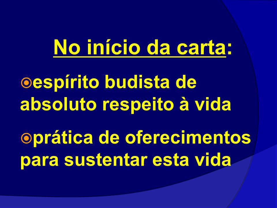 No início da carta: espírito budista de absoluto respeito à vida prática de oferecimentos para sustentar esta vida