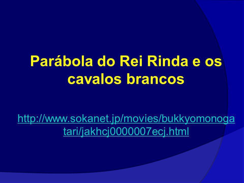 Parábola do Rei Rinda e os cavalos brancos http://www.sokanet.jp/movies/bukkyomonoga tari/jakhcj0000007ecj.html
