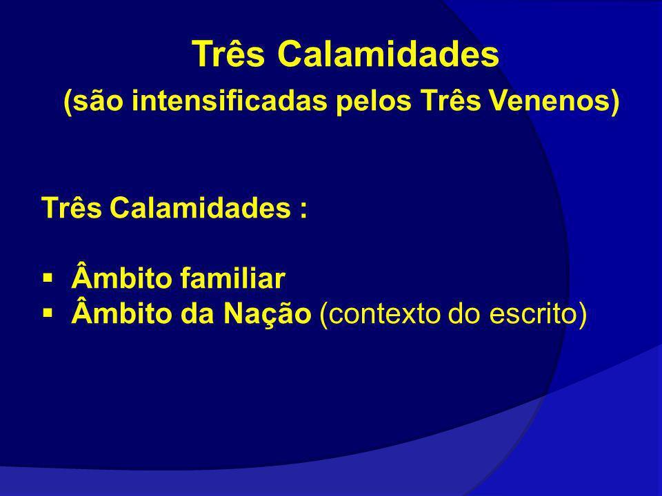 Três Calamidades (são intensificadas pelos Três Venenos) Três Calamidades : Âmbito familiar Âmbito da Nação (contexto do escrito)