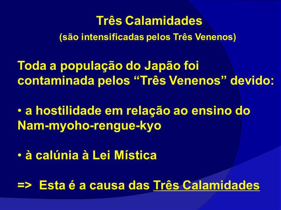 Três Calamidades (são intensificadas pelos Três Venenos) Toda a população do Japão foi contaminada pelos Três Venenos devido: a hostilidade em relação