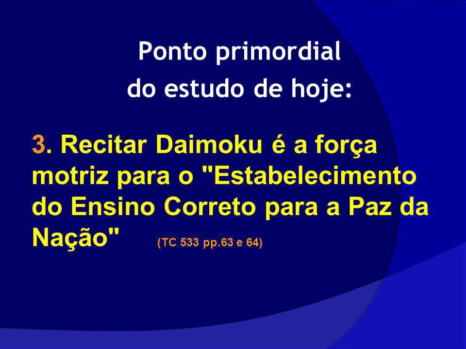 Ponto primordial do estudo de hoje: 3. Recitar Daimoku é a força motriz para o