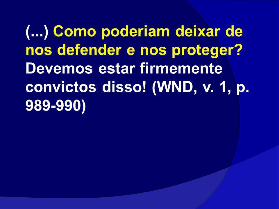 (...) Como poderiam deixar de nos defender e nos proteger? Devemos estar firmemente convictos disso! (WND, v. 1, p. 989-990)