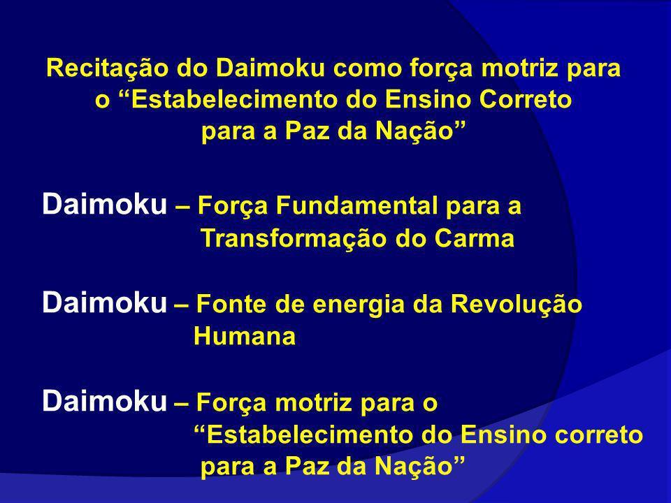 Recitação do Daimoku como força motriz para o Estabelecimento do Ensino Correto para a Paz da Nação Daimoku – Força Fundamental para a Transformação d