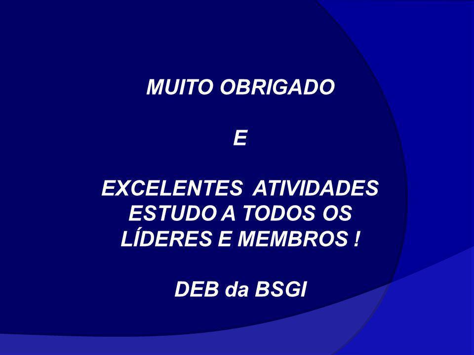 MUITO OBRIGADO E EXCELENTES ATIVIDADES ESTUDO A TODOS OS LÍDERES E MEMBROS ! DEB da BSGI