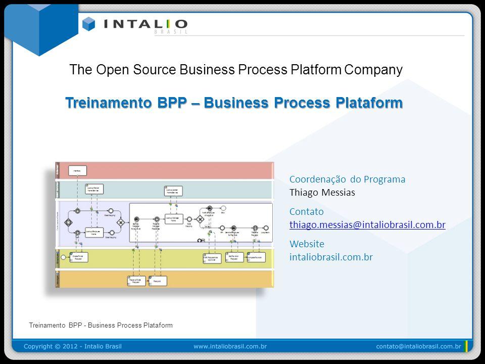 Treinamento BPP - Business Process Plataform The Open Source Business Process Platform Company Treinamento BPP – Business Process Plataform Coordenaçã