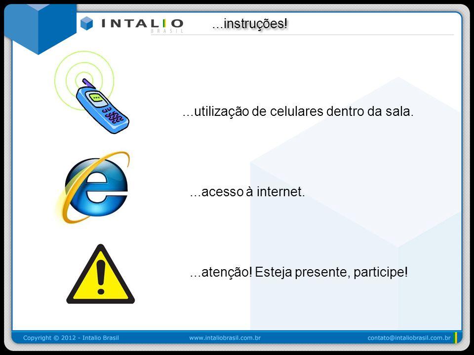 ...instruções!...instruções!...utilização de celulares dentro da sala....acesso à internet....atenção! Esteja presente, participe!