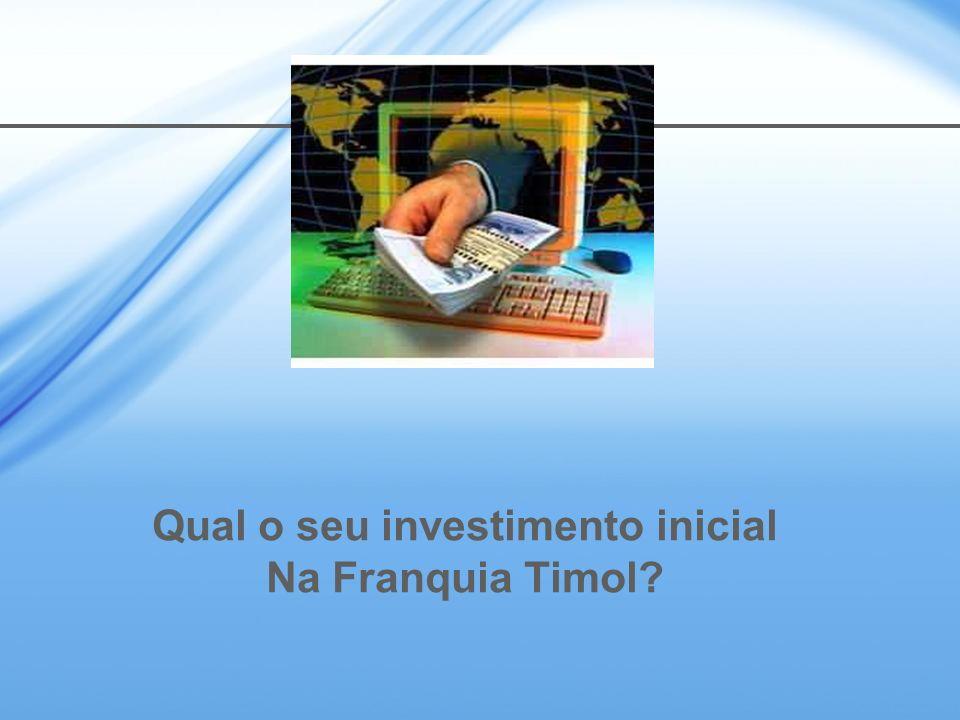 Qual o seu investimento inicial Na Franquia Timol?