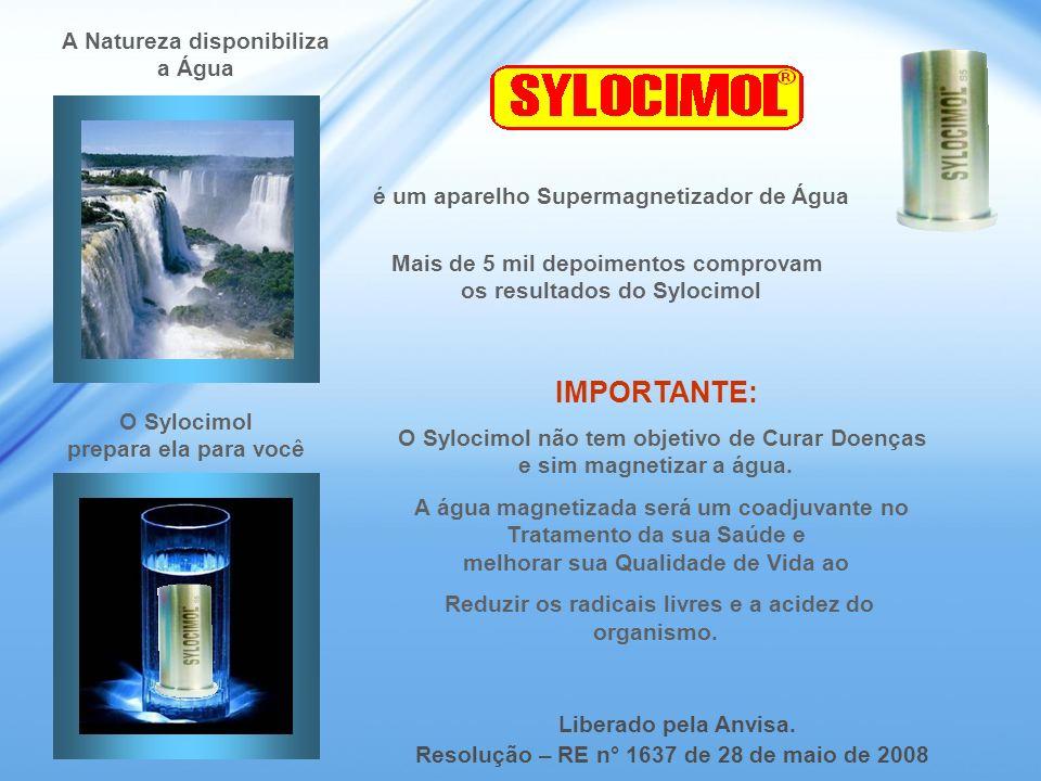 A Natureza disponibiliza a Água O Sylocimol prepara ela para você Liberado pela Anvisa. Resolução – RE n° 1637 de 28 de maio de 2008 IMPORTANTE: O Syl
