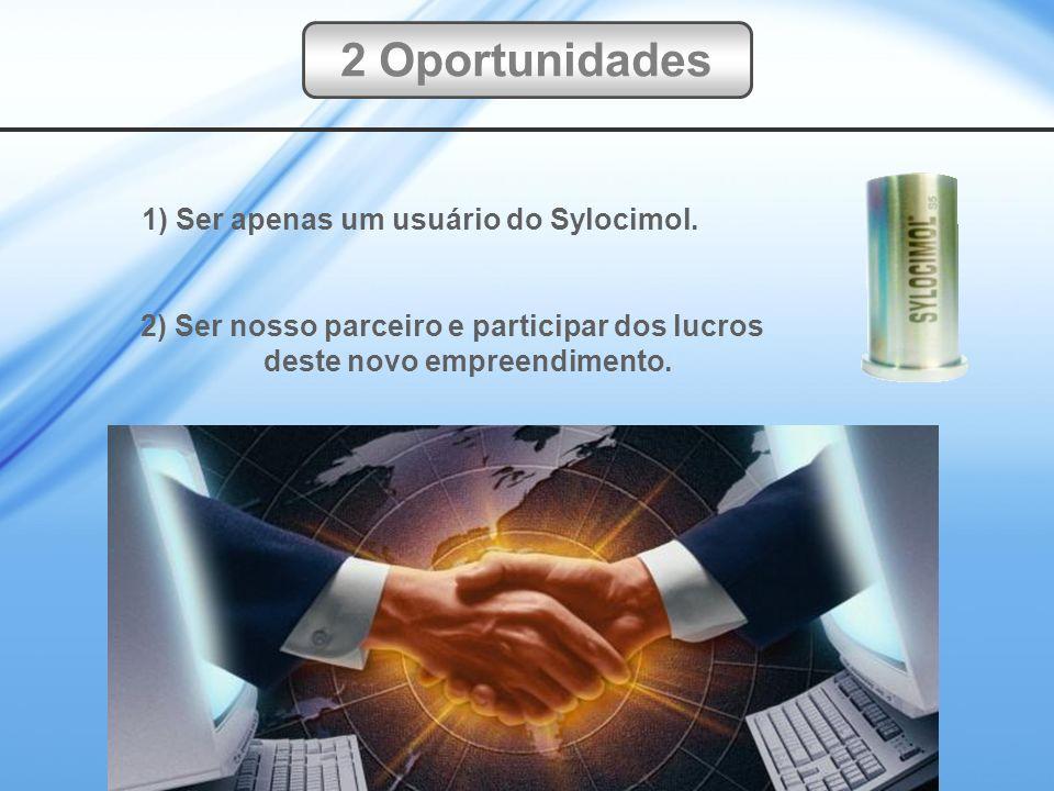 1) Ser apenas um usuário do Sylocimol. 2) Ser nosso parceiro e participar dos lucros deste novo empreendimento. 2 Oportunidades